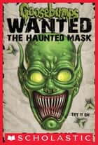 Goosebumps Wanted: The Haunted Mask ebook by R.L. Stine