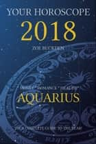 Your Horoscope 2018: Aquarius ebook by Zoe Buckden