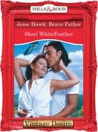 Jesse Hawk: Brave Father (Mills & Boon Desire) ebook by Sheri WhiteFeather
