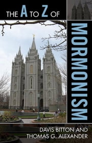 The A to Z of Mormonism ebook by Davis Bitton,Thomas G. Alexander