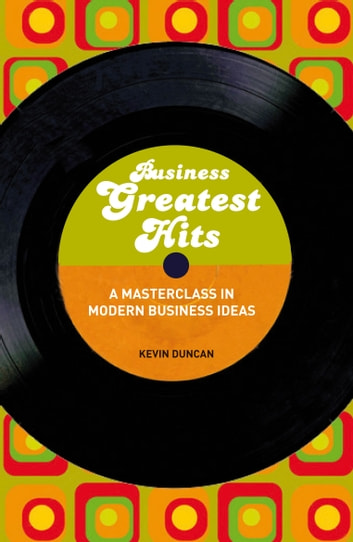 Business Greatest Hits - A Masterclass in Modern Business Ideas ekitaplar by Kevin Duncan