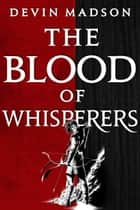 The Blood of Whisperers ebook by Devin Madson