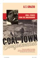 Coal Town Confidential ebook by A T Grazio