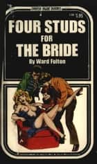 Four Studs For The Bride ebook by Fulton, Ward