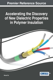 Accelerating the Discovery of New Dielectric Properties in Polymer Insulation ebook by Boxue Du