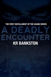 A Deadly Encounter - The Gianni Legacy, #1 ebook by KR Bankston