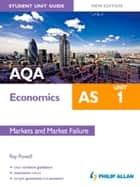 AQA AS Economics Student Unit Guide: Unit 1 Markets & Market Failure ebook by Ray Powell