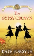 The Gypsy Crown: Chain of Charms 1 ebook by Kate Forsyth, Jeremy Reston