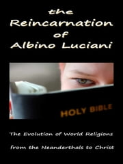 The Reincarnation of Albino Luciani - In Search of the Human Soul ebook by George Lucien Gregoire