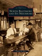 North Baltimore and Its Neighbors ebook by Thomas W. Boltz