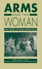 Arms and the Woman - War, Gender, and Literary Representation ebook by Helen M. Cooper,Adrienne Auslander Munich,Susan Merrill Squier