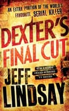 Dexter's Final Cut - Book Seven eBook by Jeff Lindsay