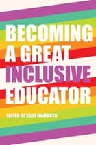 Becoming a Great Inclusive Educator ebook by Scot Danforth