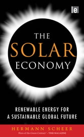 The Solar Economy - Renewable Energy for a Sustainable Global Future ebook by Hermann Scheer
