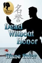 Dead Without Honor ebook by Diane Bator