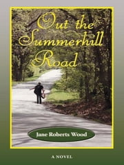 Out the Summerhill Road ebook by Jane Roberts Wood
