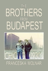The Brothers From Budapest ebook by Franceska Molnar