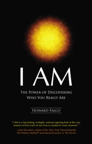 I AM - The Power of Discovering Who You Really Are ebook by Howard Falco