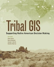 Tribal GIS - Supporting Native American Decision Making ebook by Anne Taylor,David Gadsden,Joseph J. Kerski,Heather Warren
