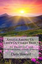 Angels Among Us - Life's Outtakes Year 7 (52 Humorous and Inspirational Short Stories) ebook by Daris Howard