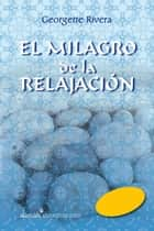 El milagro de la relajación eBook by Georgette Rivera