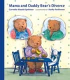 Mama and Daddy Bear's Divorce ebook by Cornelia Maude Spelman, Kathy Parkinson