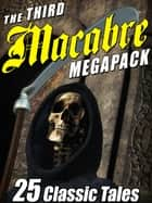 The Third Macabre MEGAPACK® - 25 Classic Tales of Horror ebook by
