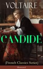 CANDIDE (French Classics Series) - Illustrated - Including Biography of the Author and Analysis of His Works ebook by Voltaire, William F. Fleming, Adrien Moreau