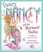 Fancy Nancy and the Mermaid Ballet ebook by Jane O'Connor, Robin Preiss Glasser