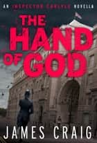 The Hand of God - An Inspector Carlyle Novella ebook by James Craig