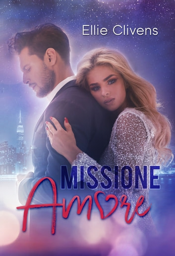 Missione Amore ebook by Ellie Clivens