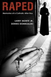Raped: Memories of a Catholic Altar Boy ebook by Dennis Domrzalski