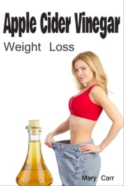 Apple Cider Vinegar Weight Loss ebook by Mary Carr