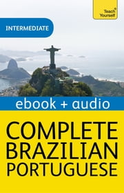 Complete Brazilian Portuguese Beginner to Intermediate Course - Enhanced Edition ebook by Ethel Pereira De Almeida Rowbotham,Ethel Pereira De Almeida Rowbotham,Sue Tyson-Ward
