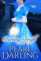 Burning Bright ebook by Pearl Darling