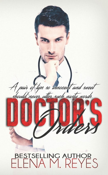 Doctor's Orders ebook by Elena M. Reyes