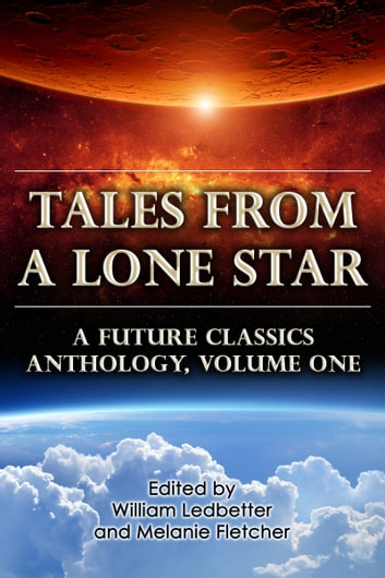 Tales From a Lone Star: A Future Classics Anthology (Volume One) ebook by Melanie Fletcher,William Ledbetter