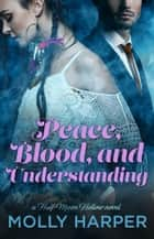 Peace, Blood, and Understanding ebook by Molly Harper