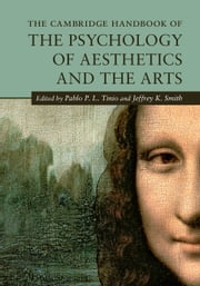 The Cambridge Handbook of the Psychology of Aesthetics and the Arts ebook by Pablo P. L. Tinio,Jeffrey K. Smith