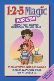 1-2-3 Magic for Kids: Helping Your Children Understand the New Rules ebook by Phelan, PhD, Thomas W.