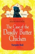 The Case of the Deadly Butter Chicken ebook by Tarquin Hall