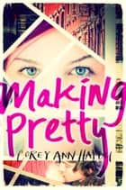 Making Pretty ebook by Corey Ann Haydu
