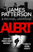 Alert - (Michael Bennett 8). New York is against the wall. Michael Bennett is against the clock. ebook by James Patterson