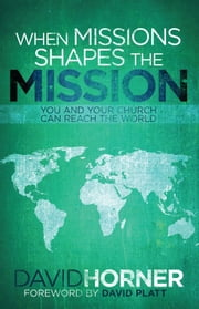 When Missions Shapes the Mission ebook by David Horner,David Platt