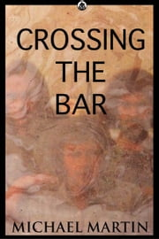 Crossing The Bar ebook by Michael Martin