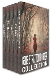 Gene Stratton-Porter Collection: A Girl of the Limberlost, Freckles, Laddie, The Harvester, A Daughter of the Land, At the Foot of the Rainbow, Her Fatther\