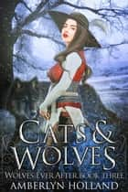 Cats and Wolves ebook by Amberlyn Holland