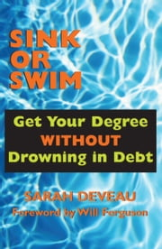 Sink or Swim - Get Your Degree Without Drowning in Debt ebook by Sarah Deveau
