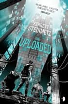 The Uploaded ebook by Ferrett Steinmetz