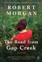 The Road from Gap Creek - A Novel ebook by Robert Morgan